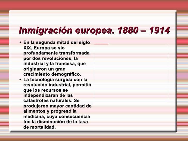 Inmigración  europea . 1880 – 1914 <ul><li>En la segunda mitad del siglo XIX, Europa se vio profundamente transformada por...