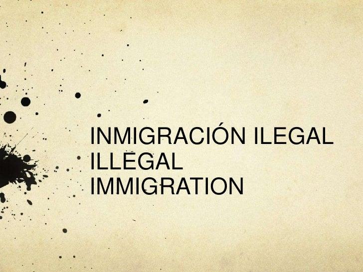 INMIGRACIÓN ILEGALILLEGAL IMMIGRATION<br />