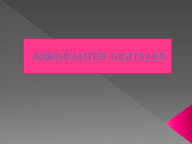 INMIGRANTES DIGITALES<br />