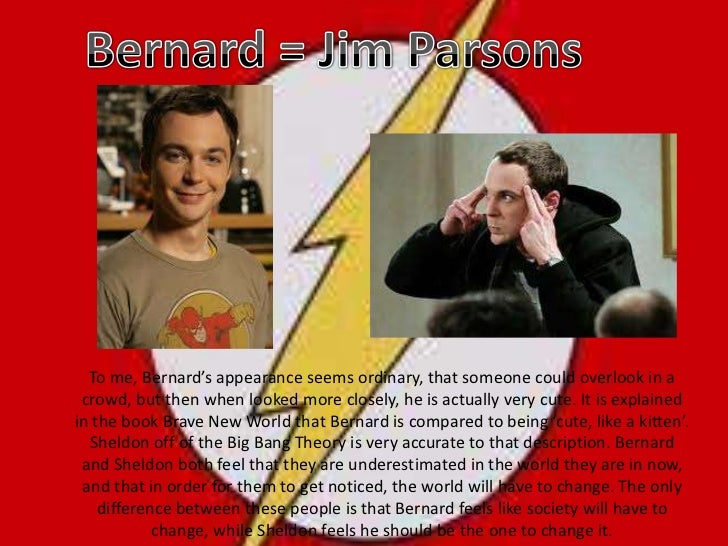 Bernard = Jim Parsons<br />To me, Bernard's appearance seems ordinary, that someone could overlook in a crowd, but then wh...