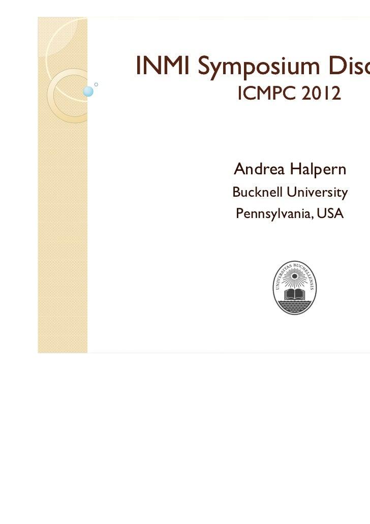 INMI Symposium Discussion        ICMPC 2012       Andrea Halpern       Bucknell University       Pennsylvania, USA