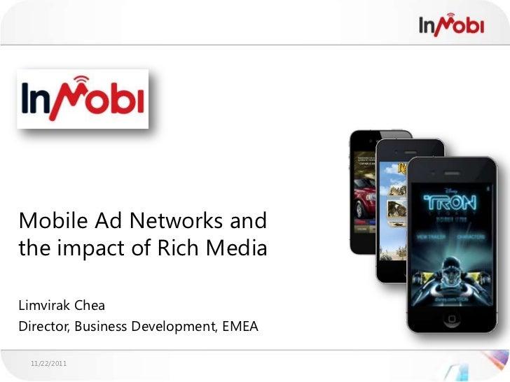 Mobile Ad Networks andthe impact of Rich MediaLimvirak CheaDirector, Business Development, EMEA 11/22/2011