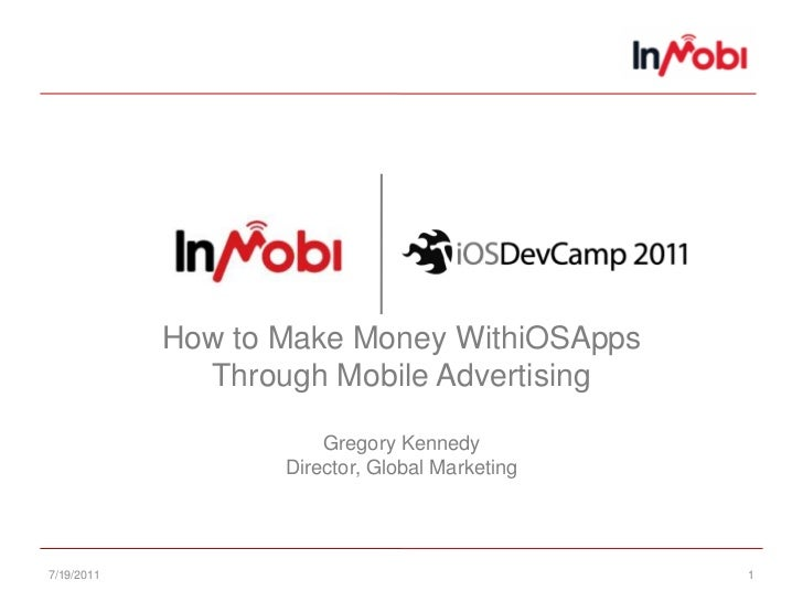 7/15/11<br />1<br />How to Make Money WithiOSAppsThrough Mobile AdvertisingGregory KennedyDirector, Global Marketing<br />