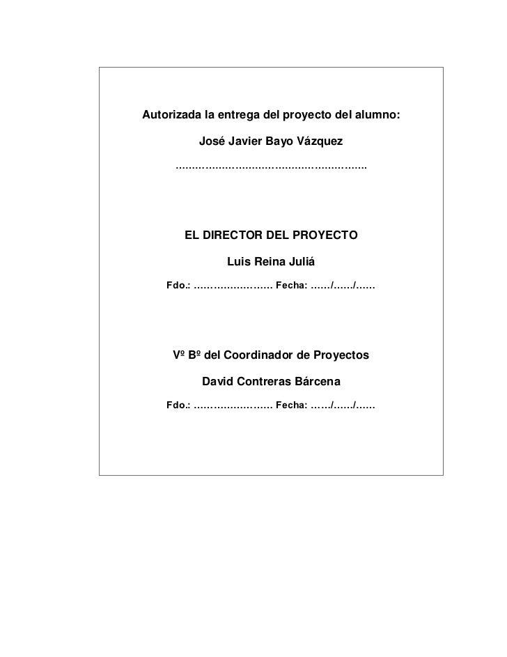 Autorizada la entrega del proyecto del alumno:          José Javier Bayo Vázquez     ………………………………………………….       EL DIRECTO...
