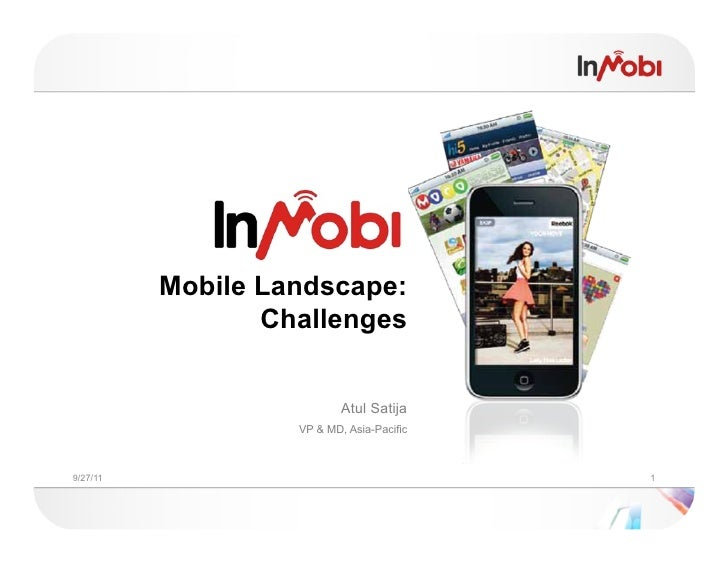 Mobile Landscape:                 Challenges                           Atul Satija                   VP & MD, Asia-Pacific...