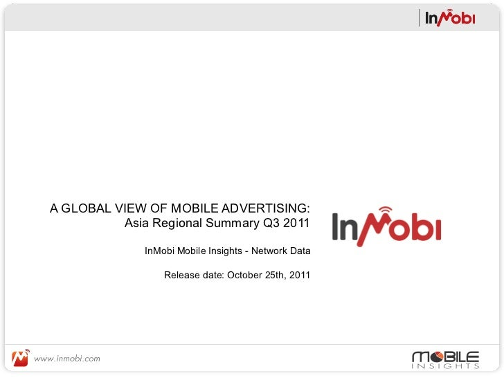 A GLOBAL VIEW OF MOBILE ADVERTISING:          Asia Regional Summary Q3 2011              InMobi Mobile Insights - Network ...