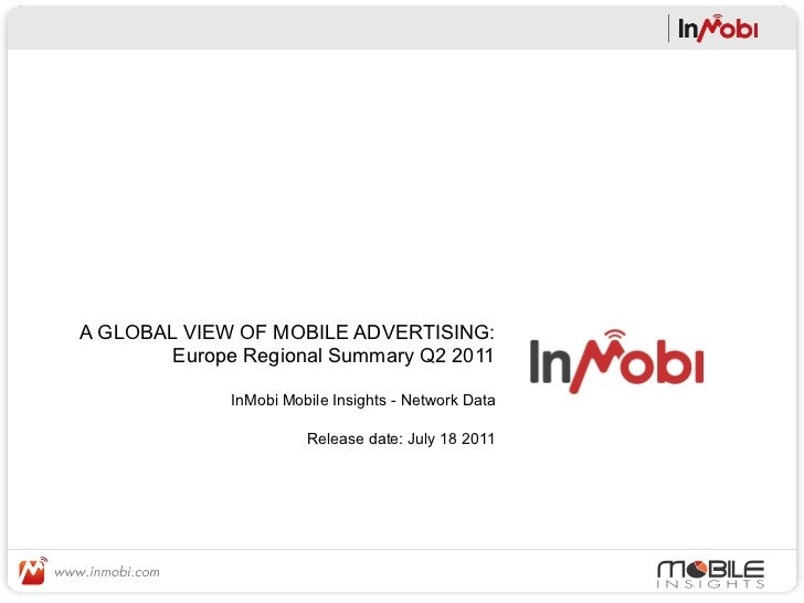 A GLOBAL VIEW OF MOBILE ADVERTISING:        Europe Regional Summary Q2 2011              InMobi Mobile Insights - Network ...
