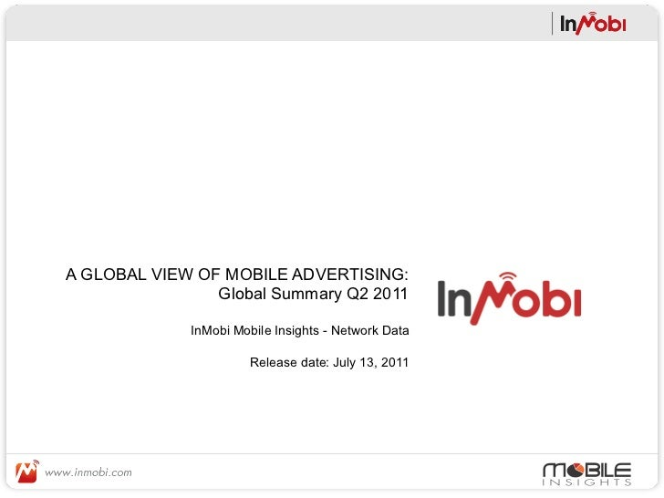 A GLOBAL VIEW OF MOBILE ADVERTISING:                Global Summary Q2 2011             InMobi Mobile Insights - Network Da...