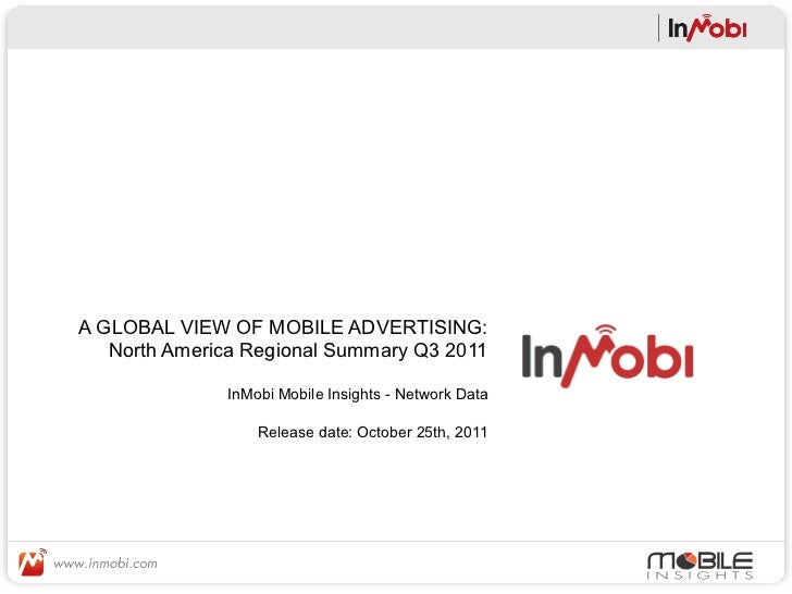 A GLOBAL VIEW OF MOBILE ADVERTISING:   North America Regional Summary Q3 2011              InMobi Mobile Insights - Networ...