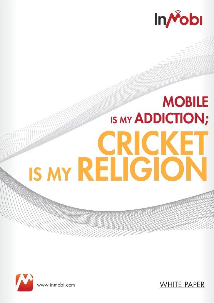 MOBILE                 IS MY ADDICTION;       CRICKETIS MY RELIGIONwww.inmobi.com           WHITE PAPER