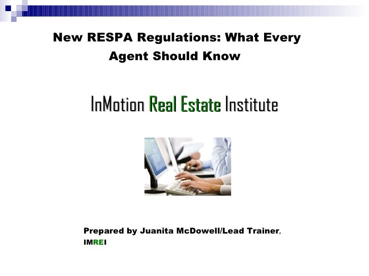 New RESPA Regulations: What Every Agent Should Know   InMotion  Real Estate   Institute Prepared by Juanita McDowell/Lead ...