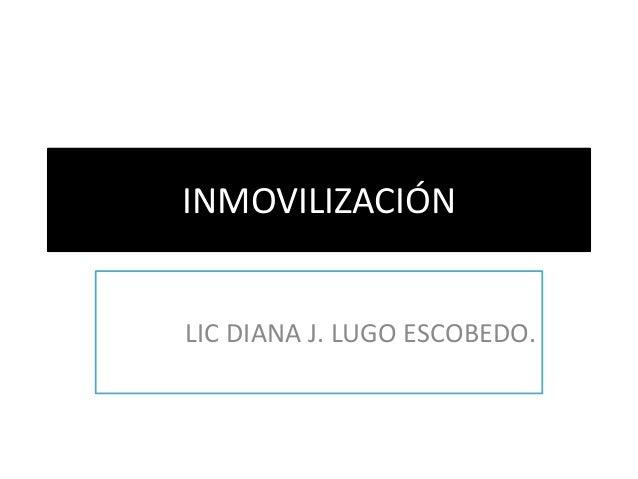 INMOVILIZACIÓN  LIC DIANA J. LUGO ESCOBEDO.