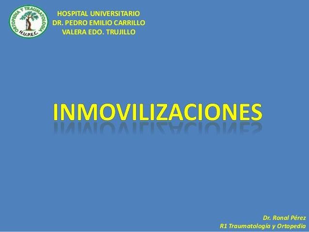 HOSPITAL UNIVERSITARIODR. PEDRO EMILIO CARRILLOVALERA EDO. TRUJILLODr. Ronal PérezR1 Traumatología y Ortopedia