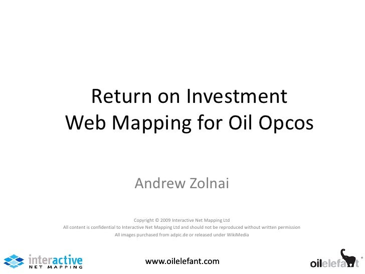 Return on InvestmentWeb Mapping for Oil Opcos                                  Andrew Zolnai                              ...