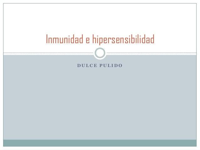 D U L C E P U L I D O Inmunidad e hipersensibilidad