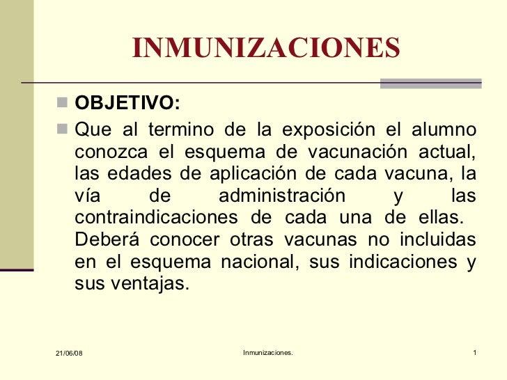 INMUNIZACIONES <ul><li>OBJETIVO: </li></ul><ul><li>Que al termino de la exposición el alumno conozca el esquema de vacunac...