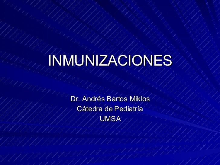 INMUNIZACIONES Dr. Andr és Bartos Miklos Cátedra de Pediatría UMSA