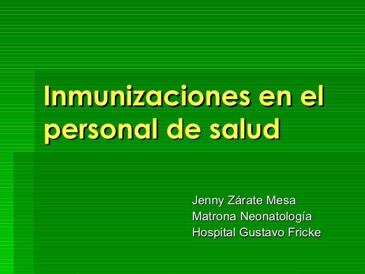 Inmunizaciones en el personal de salud Jenny Zárate Mesa Matrona Neonatología Hospital Gustavo Fricke