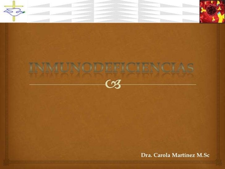 INMUNODEFICIENCIAS<br />Dra. Carola Martínez M.Sc<br />