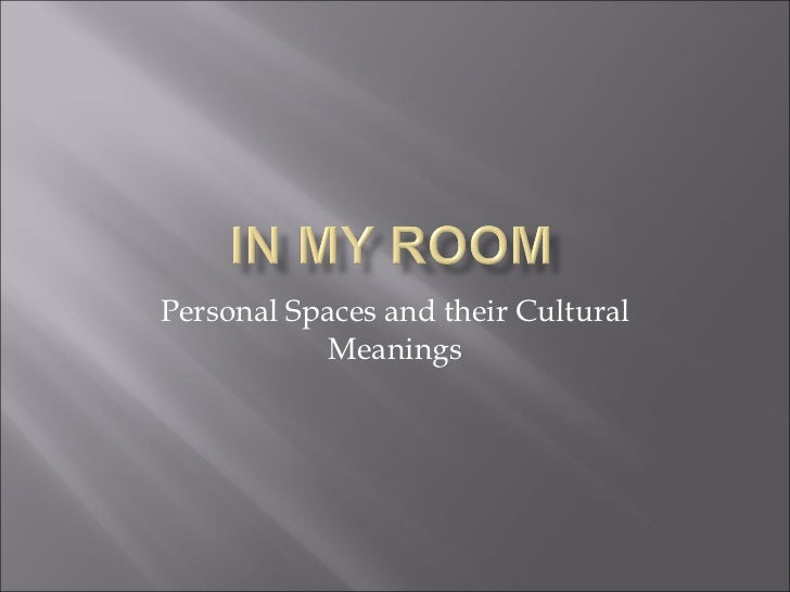 Personal Spaces and their Cultural Meanings
