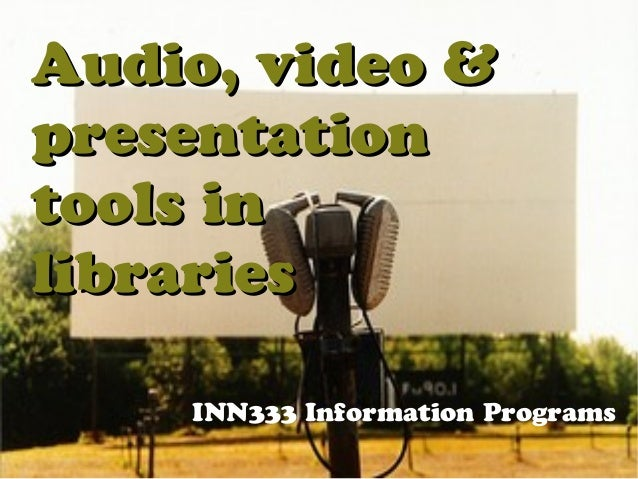Audio, Video & Presentation Tools in Libraries
