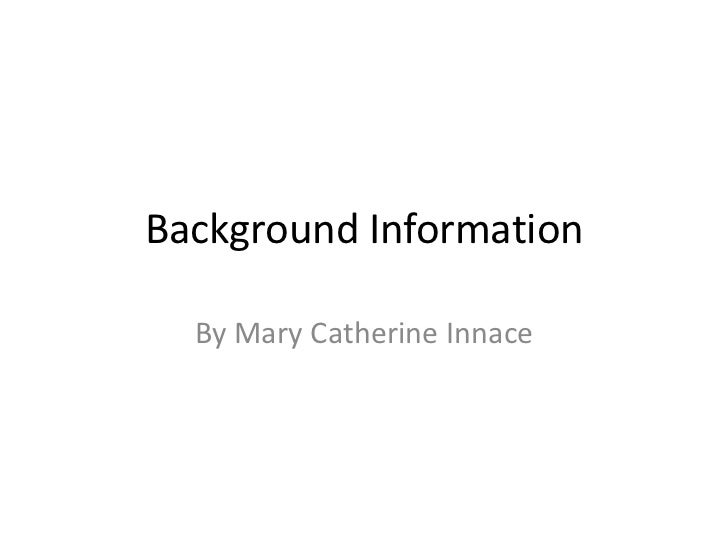 Background Information  By Mary Catherine Innace