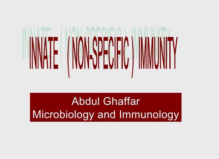 INNATE  ( NON-SPECIFIC )  IMMUNITY Abdul Ghaffar Microbiology and Immunology