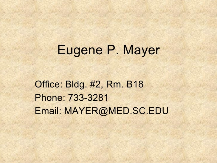 Eugene P. Mayer Office: Bldg. #2, Rm. B18 Phone: 733-3281 Email: MAYER@MED.SC.EDU