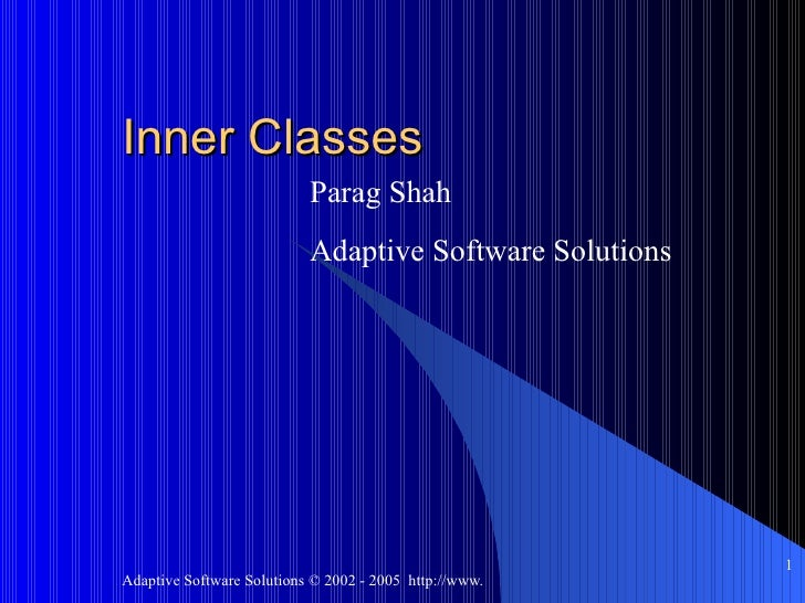 Inner Classes Parag Shah Adaptive Software Solutions
