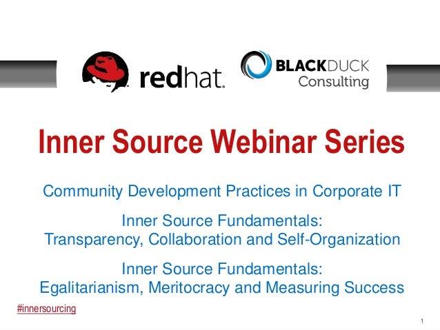 Inner Source Webinar Series Community Development Practices in Corporate IT Inner Source Fundamentals: Transparency, Colla...