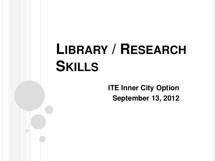 LIBRARY / RESEARCHSKILLS       ITE Inner City Option         September 13, 2012