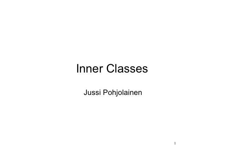 Inner Classes Jussi Pohjolainen                     1