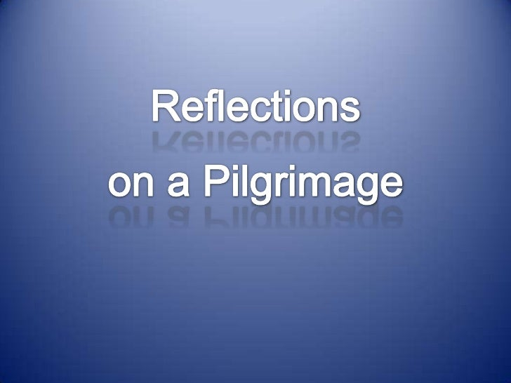 Reflections<br />on a Pilgrimage<br />