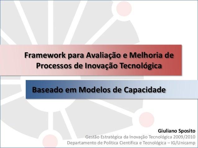 Framework para Avaliação e Melhoria de Processos de Inovação Tecnológica Baseado em Modelos de Capacidade Giuliano Sposito...