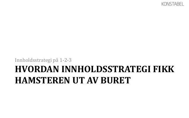 Innholdsstrategi på 1-2-3HVORDAN INNHOLDSSTRATEGI FIKKHAMSTEREN UT AV BURET