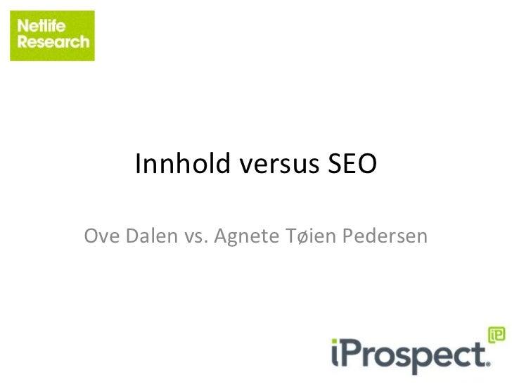 Ove Dalen og Agnete Tøien Pedersen: Innhold vs. SEO (Webdagene 2012)