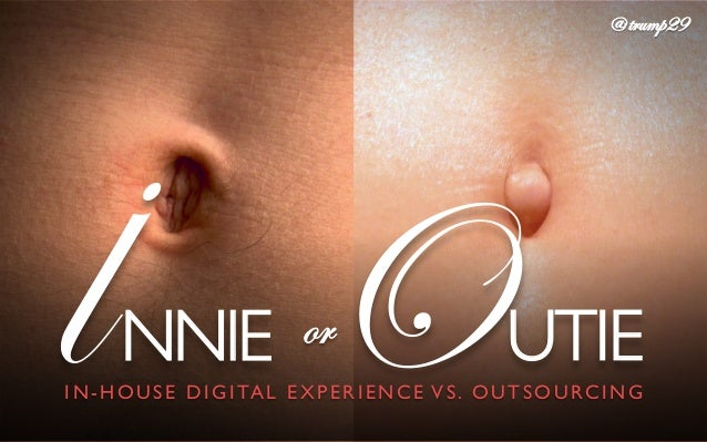 IN- HOUSE DIGITAL EXPERIENCE VS. OUTSOURCING	  orlNNIE	    OUTIE	    .	    @ trump29