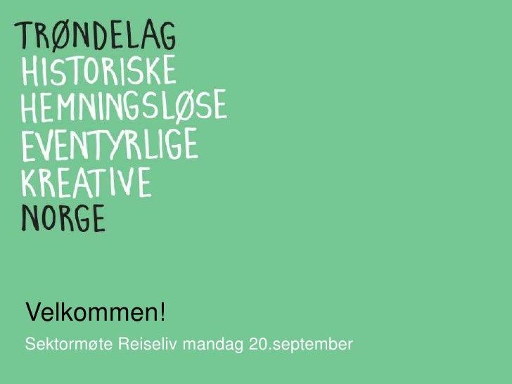 Velkommen!<br />Sektormøte Reiseliv mandag 20.september<br />