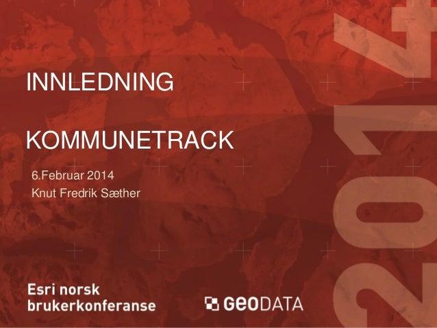 Innledning kommunetrack - Esri norsk BK 2014