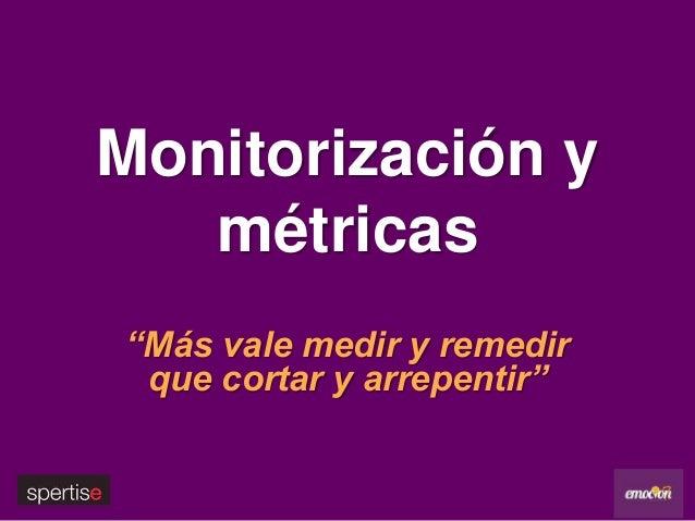 """Monitorización ymétricas""""Más vale medir y remedirque cortar y arrepentir"""""""