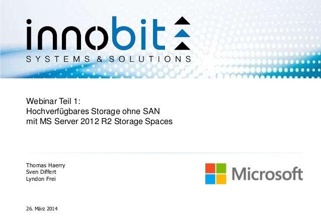 Thomas Haerry Sven Differt Lyndon Frei 26. März 2014 Webinar Teil 1: Hochverfügbares Storage ohne SAN mit MS Server 2012 R...