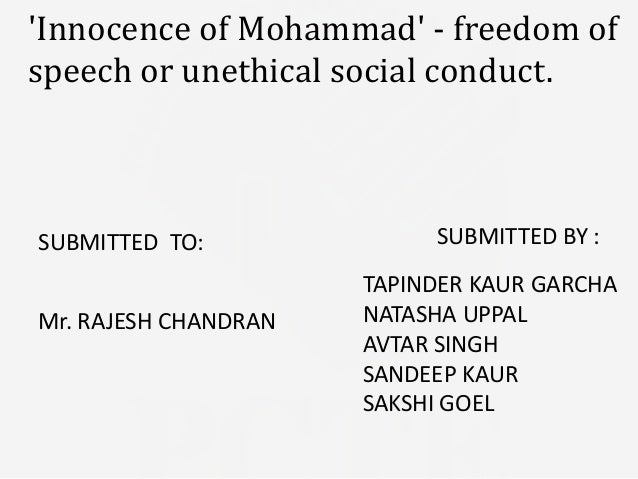 Innocence of Mohammad - freedom ofspeech or unethical social conduct.SUBMITTED TO:              SUBMITTED BY :            ...