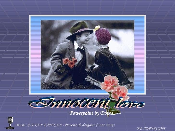 Music: STEFAN BANICA jr - Poveste de dragoste (Love story) NO COPYRIGHT Innocent love Powerpoint by Doina