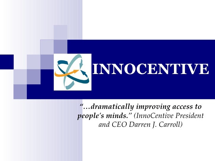 """INNOCENTIVE """"… dramatically improving access to people's minds.""""  (InnoCentive President and CEO Darren J. Carroll)"""