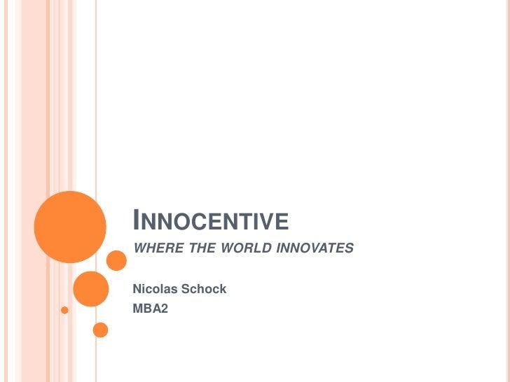 Innocentivewhere the world innovates<br />Nicolas Schock<br />MBA2<br />