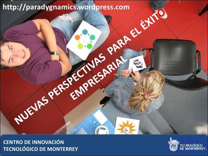 http://paradygnamics.wordpress.com     CENTRO DE INNOVACIÓN TECNOLÓGICO DE MONTERREY             1