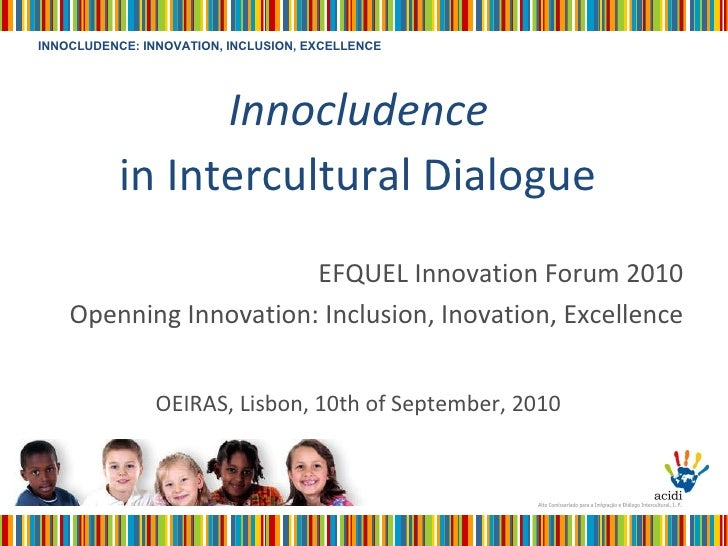 Innocludence   in Intercultural Dialogue   EFQUEL Innovation Forum 2010 Openning Innovation: Inclusion, Inovation, Excelle...