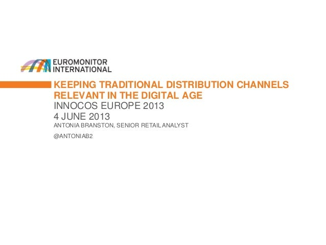 KEEPING TRADITIONAL DISTRIBUTION CHANNELSRELEVANT IN THE DIGITAL AGEINNOCOS EUROPE 20134 JUNE 2013ANTONIA BRANSTON, SENIOR...