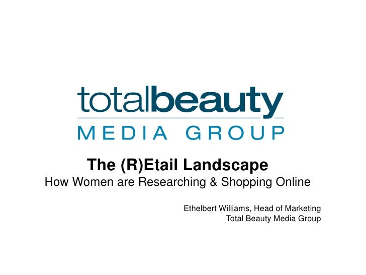 The (R)Etail LandscapeHow Women are Researching & Shopping Online                      Ethelbert Williams, Head of Marketi...