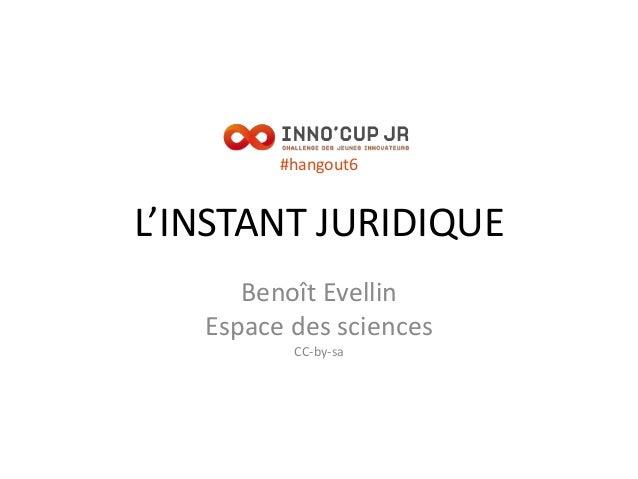 #hangout6 L'INSTANT JURIDIQUE Benoît Evellin Espace des sciences CC-by-sa
